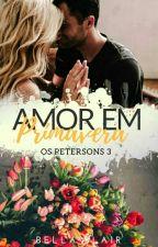 Amor em Primavera - Os Petersons - Livro 3 (DEGUSTAÇÃO) by BelaBlair