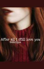 After i still love you//Scorose by onorailfandom