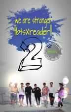 We Are Stranger ||btsXreader||-2- by acikun_