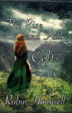 The Rise and Fall of the Celts by RobinHounsellCelts