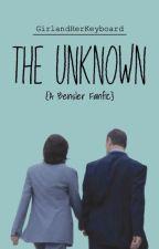 The Unknown: Book 1 ~A Bensler FanFic~ by GirlandHerKeyboard