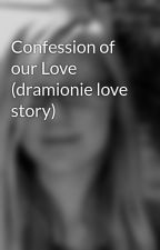 Confession of our Love (dramionie love story) by EmilyFippen
