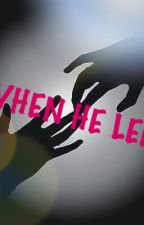 When He Left  by mandysandy17