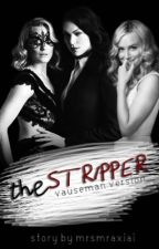 The Stripper (Vauseman Version) by mrsmraxiai