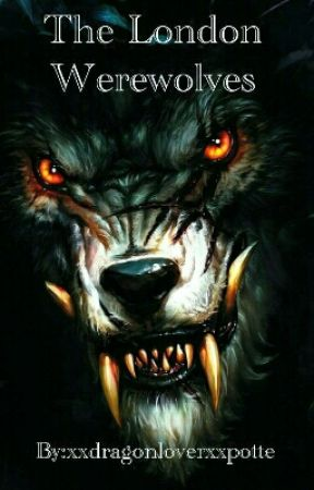 The London Werewolves by xxdragonloverxxpotte