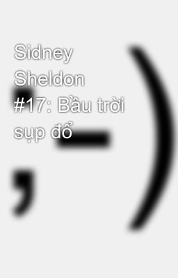 Sidney Sheldon 📕 #17: Bầu trời sụp đổ
