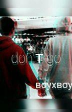 Don't go(Boy×Boy) by Amaya_dct