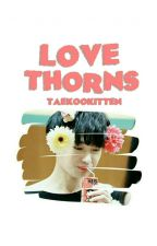 Love Thorns ❀*ೃ taekook by taekookitten