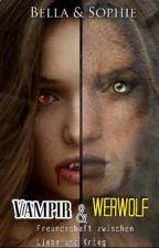Vampir & Werwolf   Freundschaft zwischen Liebe und Krieg by 1Sophie1