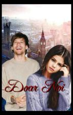 Doar noi(Louis Tomlinson Fan Fiction) by OanaTaut