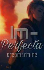 Im-Perfecta. #FZAwards2017 by Dreamsrmine