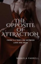 The Opposite Of Attraction (Completed) by greyfarrell