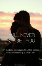 I WILL NEVER FORGET YOU by myteambitch