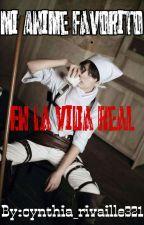 Mi Anime Favorito En La Vida Real ( Levi y tu) by cynthia_rivaille321