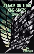 AoT One-Shots (Anfragen offen) by KSOtaku