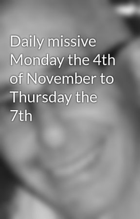 Daily missive Monday the 4th of November to Thursday the 7th by PeterForster