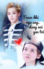 [Chuyển ver Lumin] Trước khi ngủ say, đừng nói yêu tôi! by pandaquynh