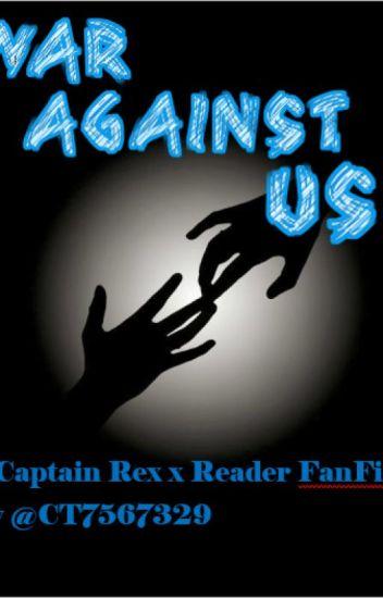 War Against Us (A Captain Rex x Reader Story)