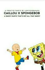Calliou x SpongeBob  by LusciousBanana