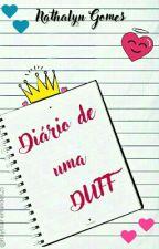 O Diario De Uma DUFF by NathGomes25