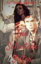 The Salvatore Sister (Elijah and Klaus fanfiction) by -Saint_Stefan-