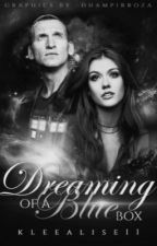 Dreaming of a Blue Box | The Lily Carter Chronicles | Doctor Who {1} by KleeAlise11