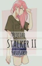 Stalker II - SasuSaku / Zawieszone by Mejciaq