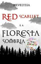 Red Scarllet e a Floresta Sombria by Hevelyssa