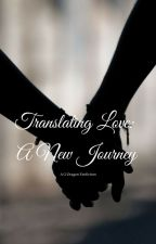 Translating Love: A New Journey by A_Girl_In_Green