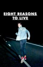 Eight Reasons To Live | d.s by lethargyskies
