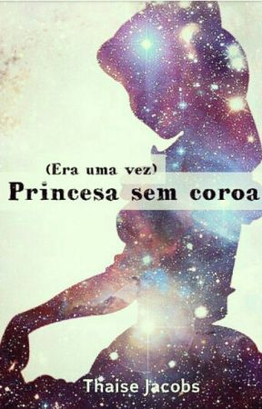 (Era uma vez) Princesa sem coroa by ThaiseJacobs