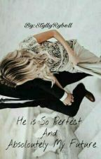 #1 [Completed] He is So Perfect And Absolutely My Future by StyllyRybell_