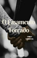Casamento Forçado - Temporada Final by TamaraESouza