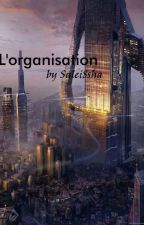 L'Organisation [ TERMINÉE ] by Salei8sha