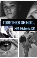 Together or not...💙 ( DANSK M&M FANFIKTION ) by mm_historie_dk