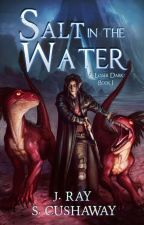 Salt in the Water - A Lesser Dark: Book I (Revised Edition Complete) by SarahCushaway