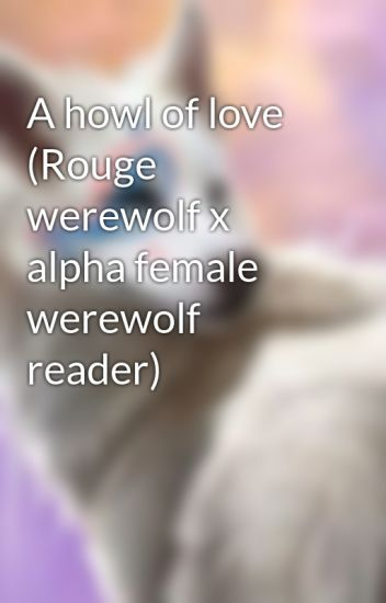 A howl of love (Rouge werewolf x alpha female werewolf