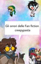 Gli Orrori Delle Fanfiction Creepypasta by Happydaywithawaffle
