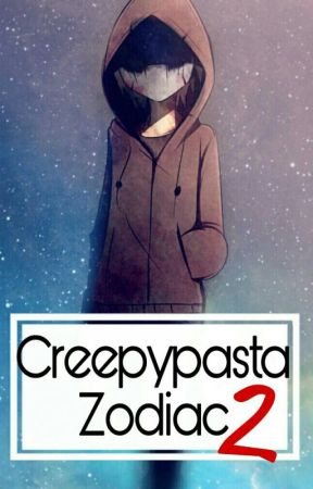 Creepypasta Zodiac 2 by _UnlovedGirl_