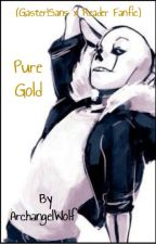 Pure Gold (Gaster!Sans x Reader Fanfiction) by ArchangelWolf22