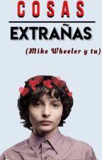 Cosas Extrañas | Mike Wheeler Y Tu by CamilaGryffindor