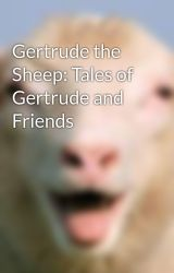 Gertrude the Sheep: Tales of Gertrude and Friends by GertrudeTheSheep