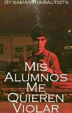 Mis Alumnos Me Quieren Violar (CD9 Y Tu Hot) by samantha-bautista