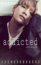 addicted⏩ [Kim Taehyung]✔ by _mina_L