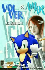 Volver a Amar-Sonic y Tu-(Fanfic) by BestStories613