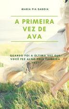 A Primeira Vez de Ava by MariaPiaSaboia