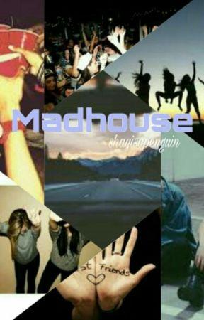 Madhouse by shayisapenguin