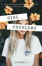 GIRL PROBLEMS (Problems Only Girls Will Understand) part one   ✔ by teenagedxeam