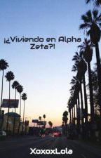 ¡¿Viviendo en Alpha Zeta?! by XoxoxLola