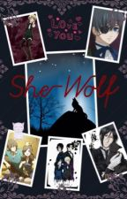 She-Wolf (mystery black butler x reader) by Xena_Phantomhive